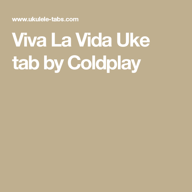 Viva La Vida Uke Tab By Coldplay Ukulele Pinterest Coldplay