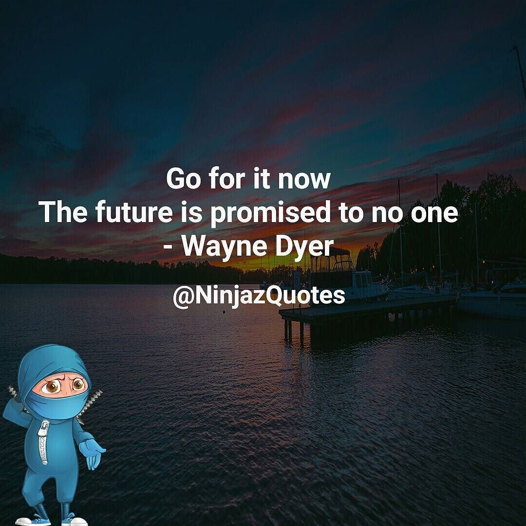 The Future Is Now Quote You Dont Have To Wait For Tomorrow Because It Isnt Guaranteed We