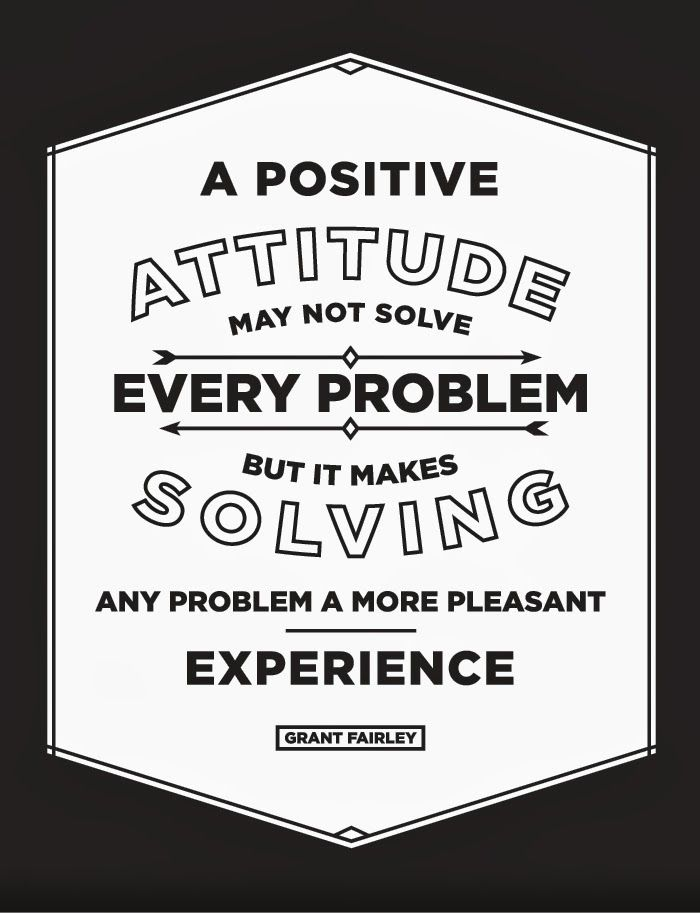 A Positive Attitude May Not Solve Every Problem But It Makes Solving Any Problem A More Pleasant Ex Problem Solving Quotes Happy Quotes Smile Positive Quotes
