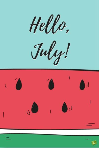 Hello, July! | Hello july, Welcome july, July quotes