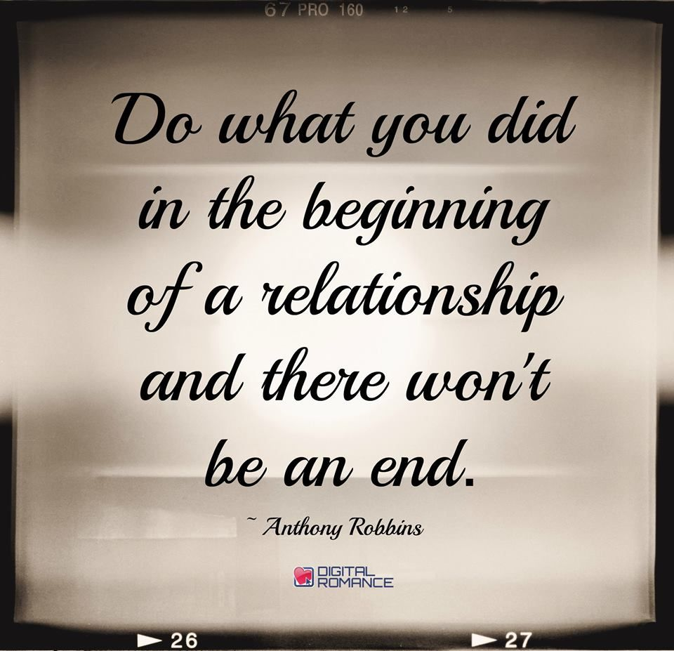Do What You Did In The Beginning Of A Relationship And There Won T Be An End Anthony Robbins Inspirational Words Quotes Words