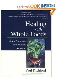 Healing with Whole Foods: Asian Traditions and Modern Nutrition: Paul Pitchford: 9781556434716: Amazon.com: Books