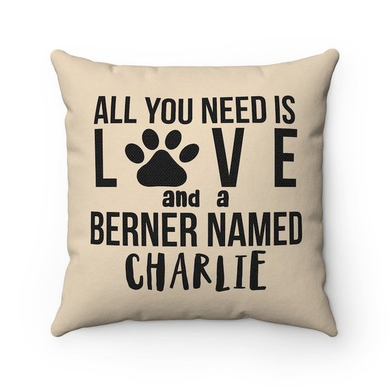 Personalized All You Need Is Love And A Berner Named Dog Pillow