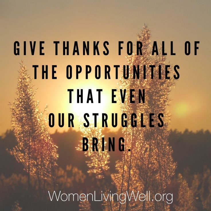 Give Thanks For All Of The Opportunities That Even Our Struggles Bring Opportunity Quotes Inspirational Scripture Inspirational Quotes Motivation