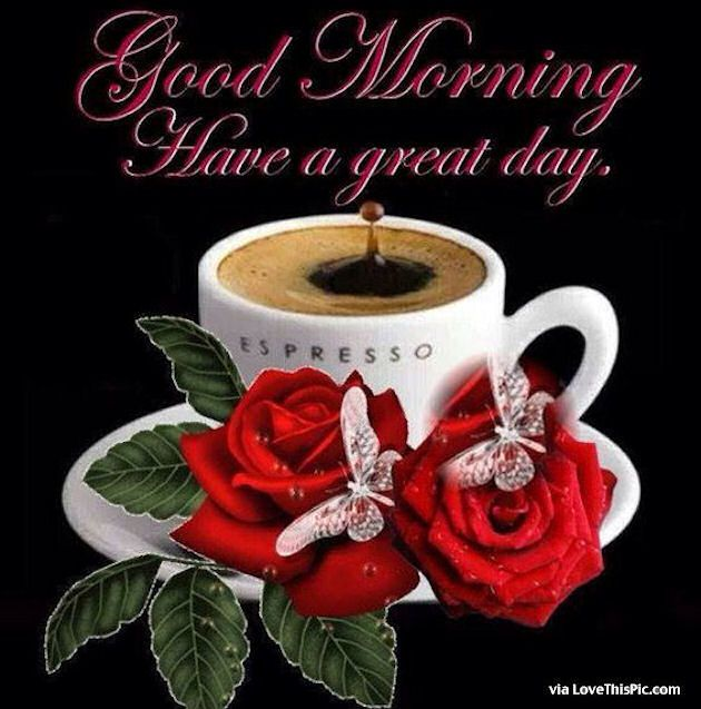 Good Morning Have A Great Day Quote With Coffee And Roses