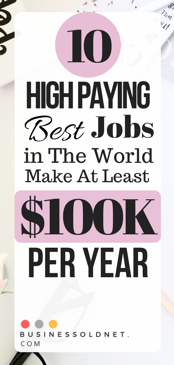 10 High Paying Best Jobs In The World Make At Least 100k Per Year Good Job How To Get Money Job