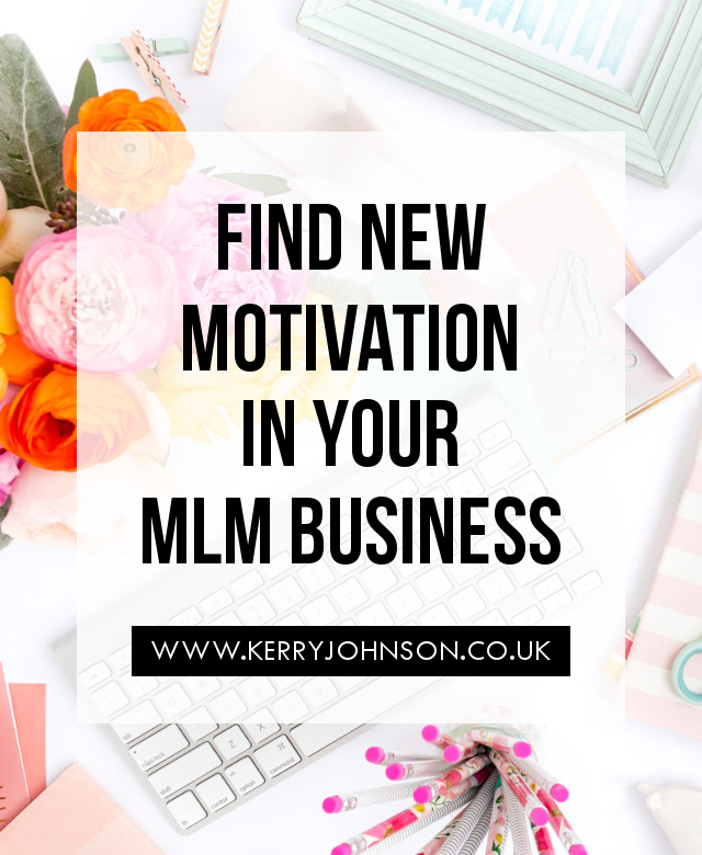 Find New Motivation in Your MLM Business - Kerry J