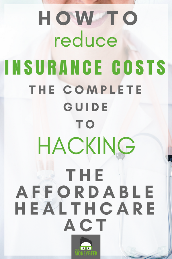 How to Reduce Insurance Costs The Complete Guide to Hacking the Affordable Care Act