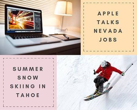 Apple talks Nevada jobs: directly employs 700 & indirectly provides 7500 job opportunities. Snow skiing can be found in Tahoe until July 4th, 2017.