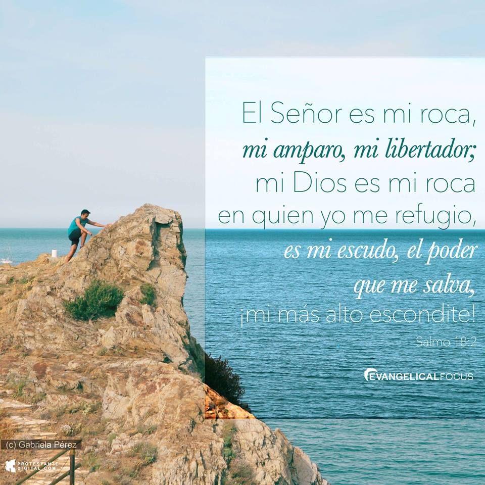 El Señor es mi roca, mi amparo, mi libertador; mi Dios es mi roc en ...