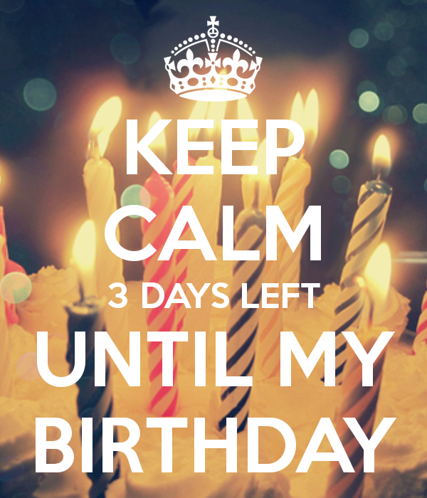 3 Days Till My Birthday Keep Calm 3 Days Left Until My Birthday