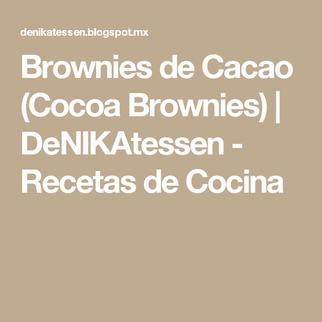 Brownies de Cacao (Cocoa Brownies)   DeNIKAtessen - Recetas de Cocina
