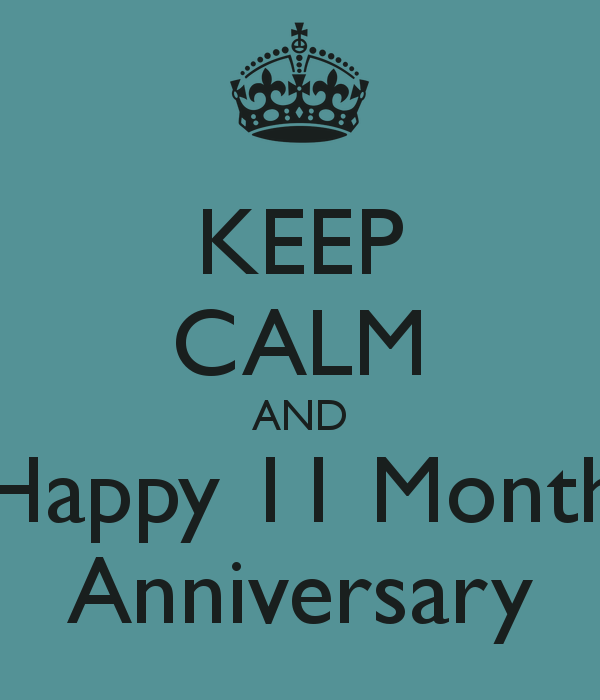 Keep Calm And Happy 11 Month Anniversary Anniversary Quotes Good Night Quotes Happy Anniversary