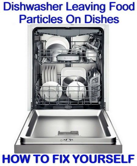 How To Fix A Dishwasher Leaving Food Particles On Dishes Integrated Dishwasher Built In Dishwasher Bosch Dishwashers