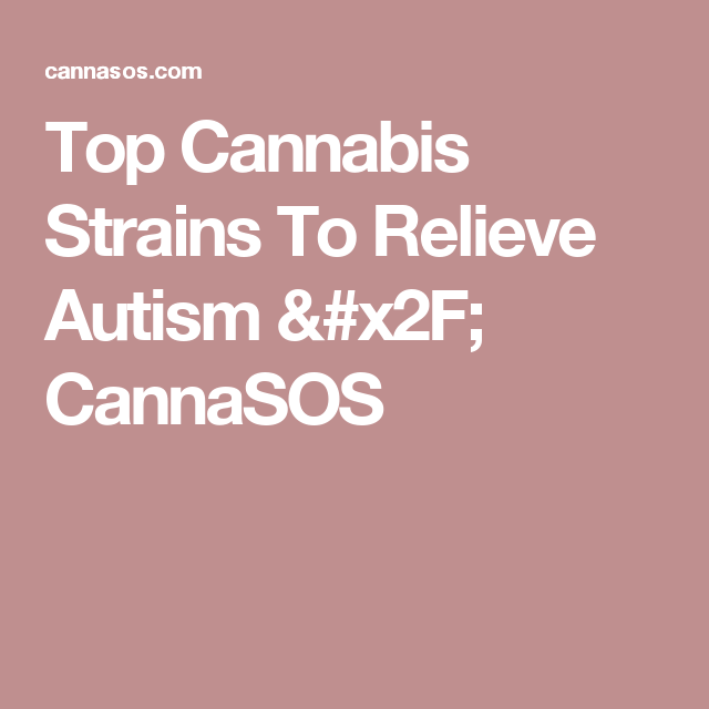 Top Cannabis Strains To Relieve Autism / CannaSOS
