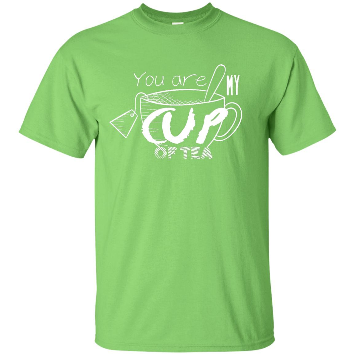 You Are My Cup Of Tea - WHITE - T Shirt - OMG I Love Tea