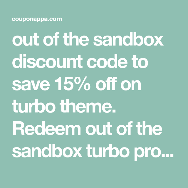 out of the sandbox discount code to save 15% off on turbo