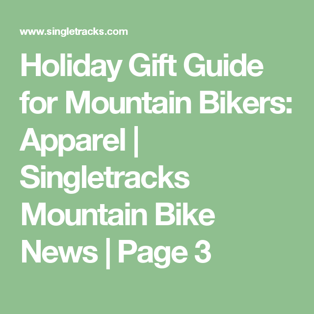 Holiday Gift Guide for Mountain Bikers: Apparel | Singletracks Mountain Bike News | Page 3