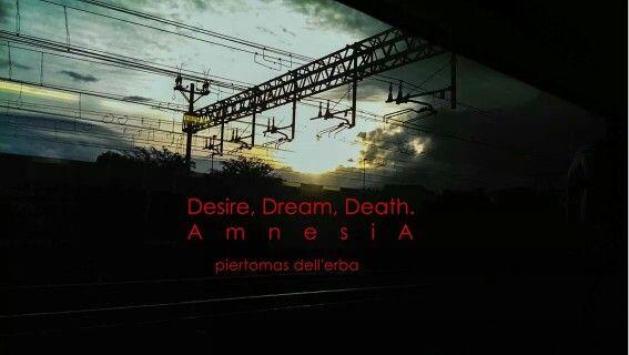 """Soon... """"Desire, Dream, Death. A m n e s i A"""