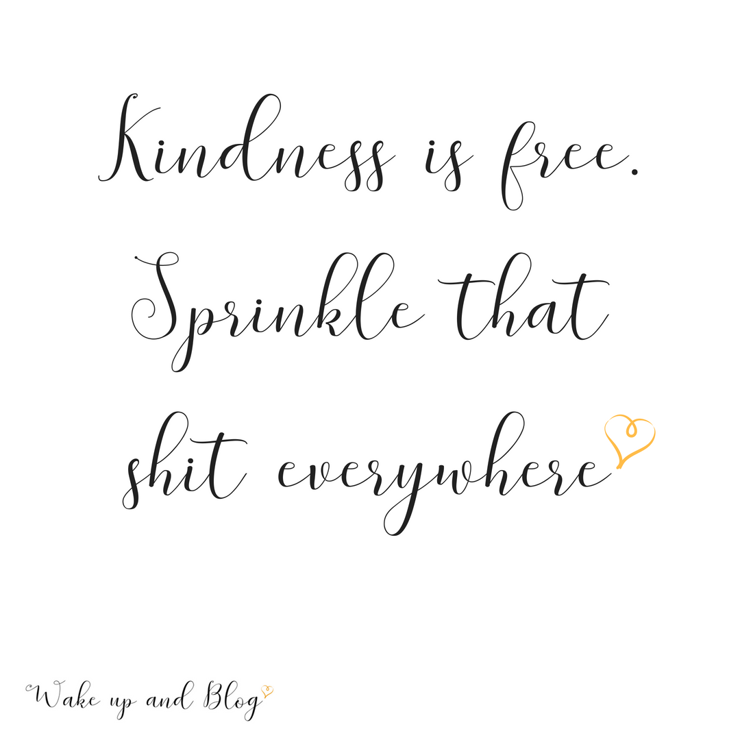 Kindness Is Free Sprinkle That Shit Everywhere Inspirational Quote Inspirational Quotes New Year Inspirational Quotes Sprinkles Quotes