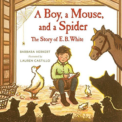 A Boy, a Mouse, and a Spider--The Story of E. B. White by...