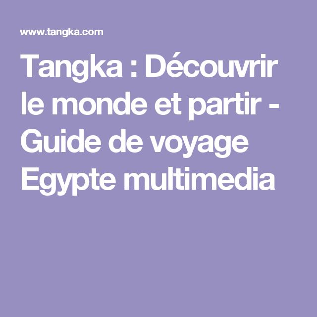 Tangka : Découvrir le monde et partir - Guide de voyage Egypte multimedia