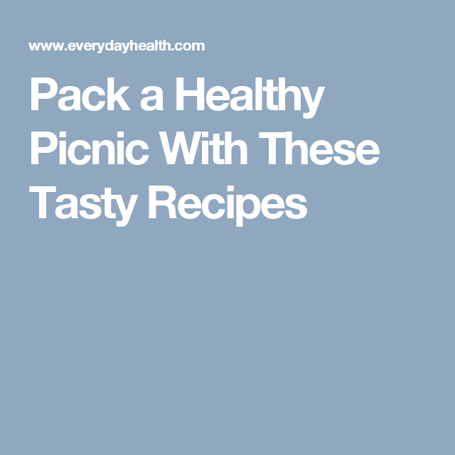 Pack a Healthy Picnic With These Tasty Recipes