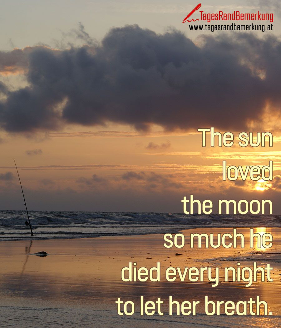 The #sun loved the #moon so much he died every night to let her breath. - #Zitat von Die #TagesRandBemerkung #Liebe #Sonne #Mond