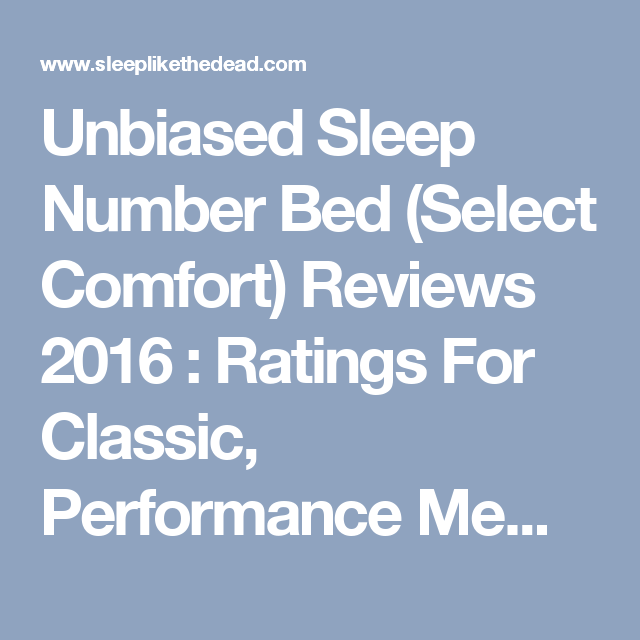 Unbiased Sleep Number Bed (Select Comfort) Reviews 2016 : Ratings For  Classic, Performance