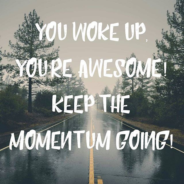 Keep The Momentum Going Quotes: You #woke Up, You're $awesome! Keep The #momentum Going