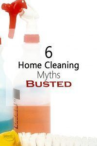 6 Home Cleaning Myths Busted - Tips for cleaning your house