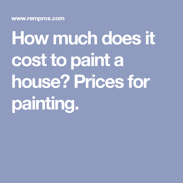 How Much Does It Cost To Paint A House Prices For Painting