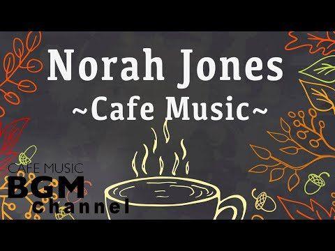 (10) Norah Jones Cover - Relaxing Cafe Music - Chill Out Jazz & Bossa Nova arrange. - YouTube ...
