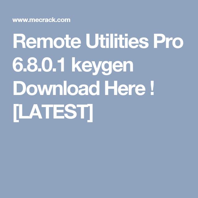Remote Utilities Pro 6 8 0 1 keygen Download Here ! [LATEST