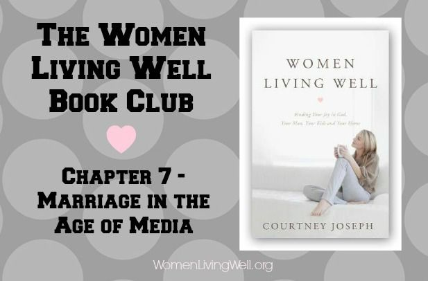 The Women Living Well Book Club - Chapter 7 {Effects of Technology on Marriage} - Women Living Well