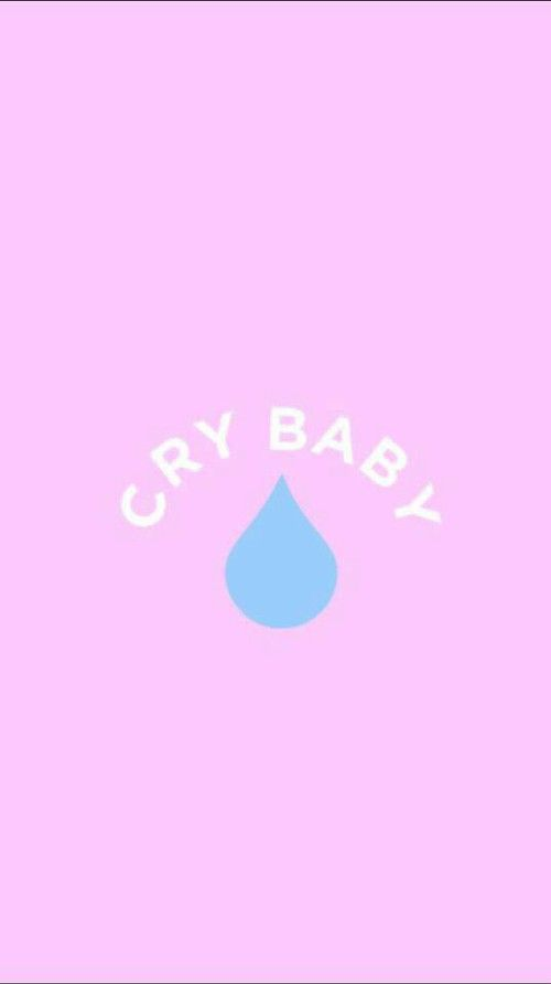 Cry baby wallpaper...never been called a cry baby before