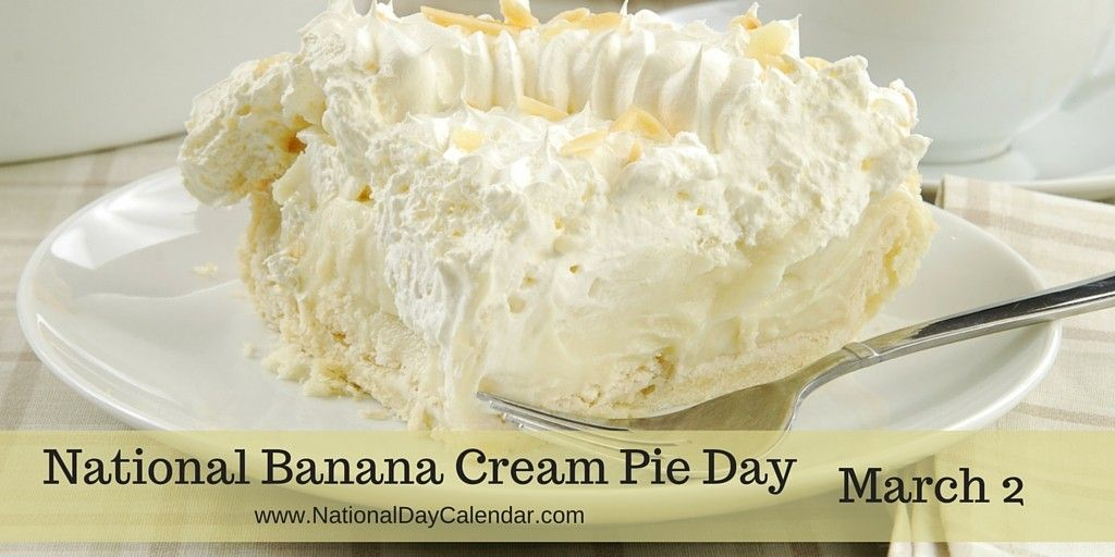 National Banana Cream Pie Day March 2 National Day Calendar Banana Cream Pie Banana Cream Pie Day
