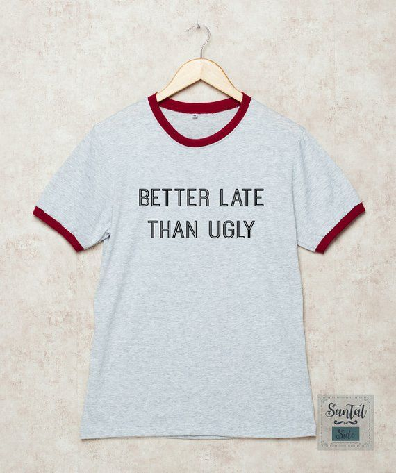 b6a84ec4978 Better Late Than Ugly Shirt Funny Tshirt Ringer T-Shirt Sarcasm Saying Gift  Grey Size