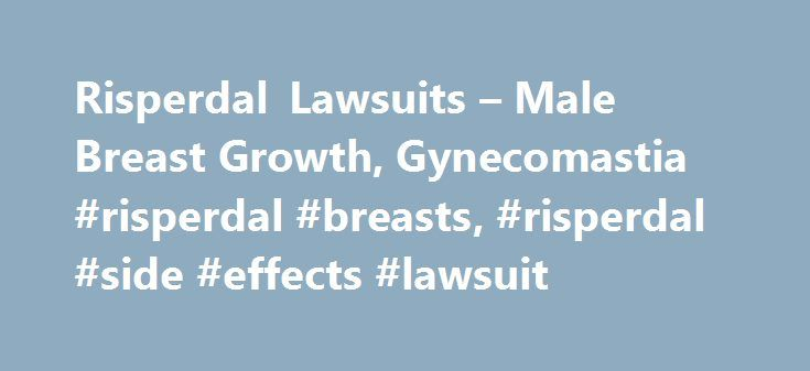 Risperdal Lawsuits \u2013 Male Breast Growth, Gynecomastia #risperdal