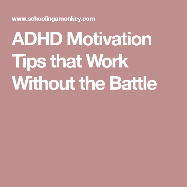 ADHD Motivation Tips That Work Without The Battle