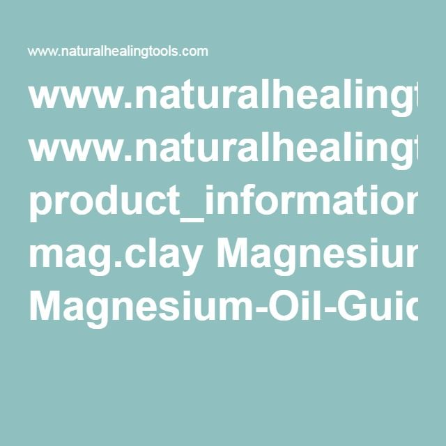 www.naturalhealingtools.com product_information mag.clay Magnesium-Oil-Guide.pdf