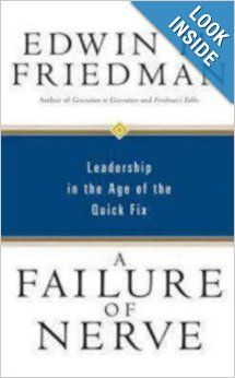 A Failure of Nerve: Leadership in the Age of the Quick Fix by Edwin H. Friedman, family systems theorist.