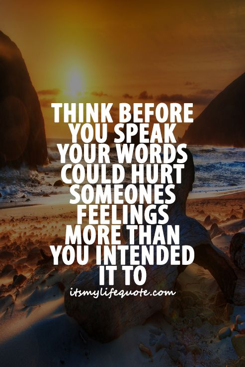 Think Before You Speak Your Words Could Hurt Someones Feelings More