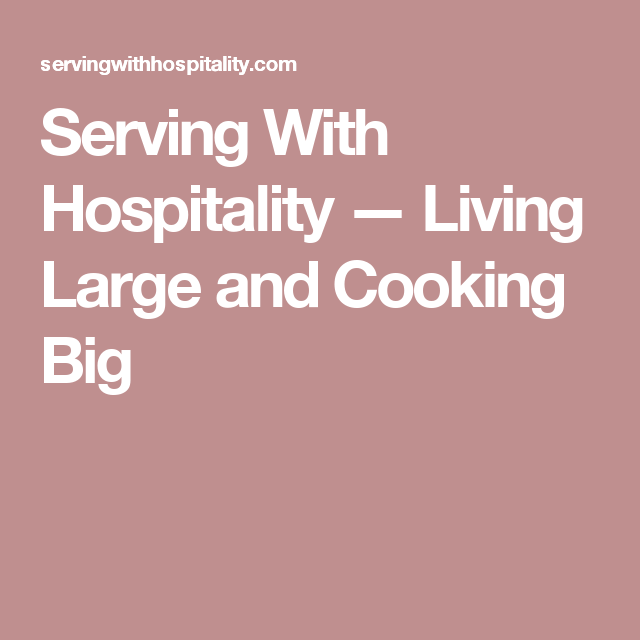 Serving With Hospitality — Living Large and Cooking Big