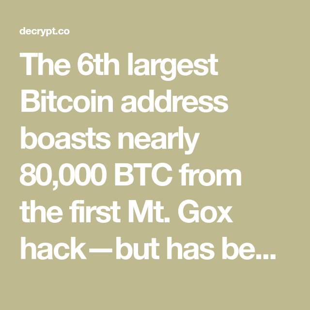 The 6th Largest Bitcoin Address Boasts Nearly 80 000 Btc From The First Mt Gox Hack But Has Been Untouched For Over Nine Years Bitcoin Bitcoin Wallet Cash Out