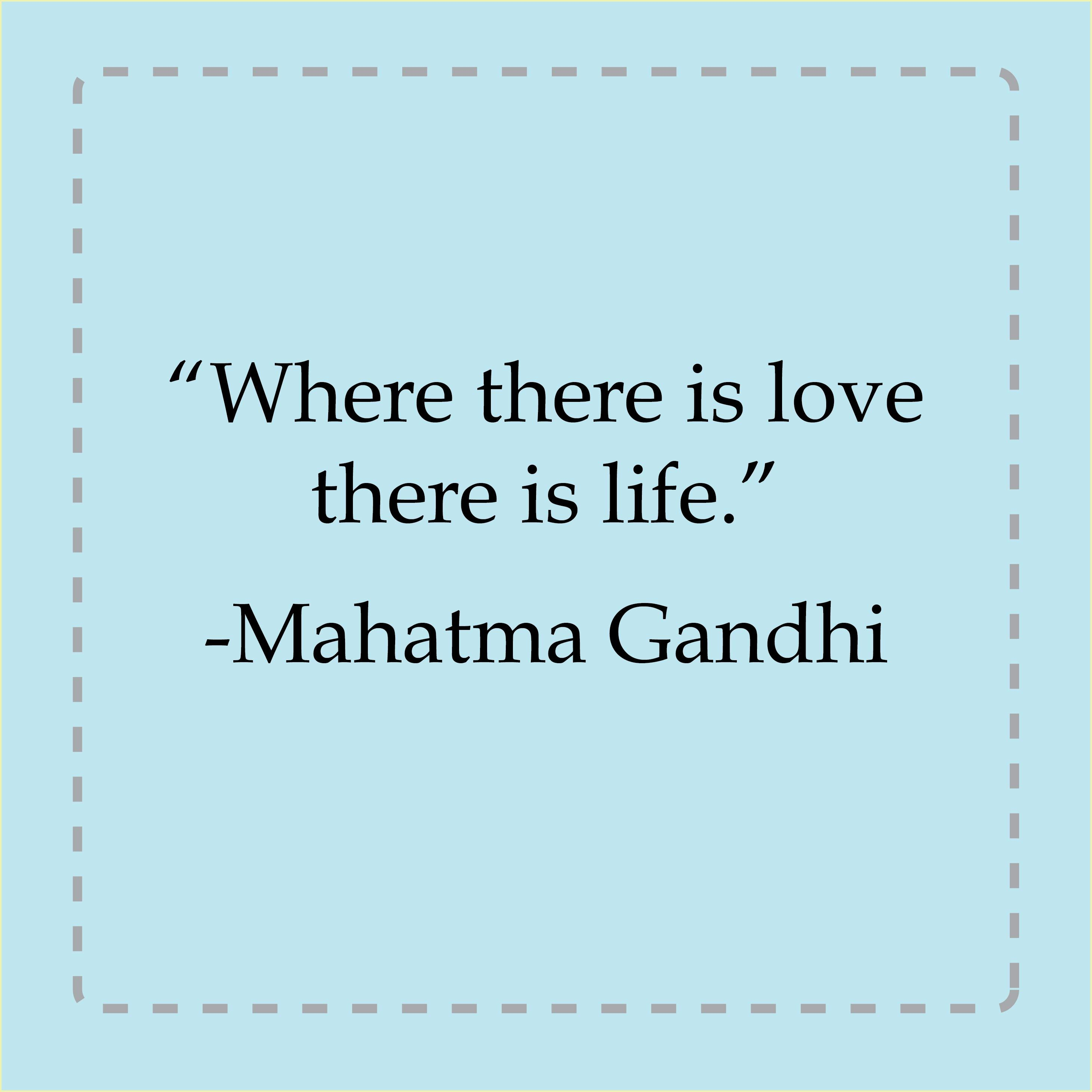 """Mahatma Gandhi Quotes On Love Where There Is Love There Is Life.""""  Mahatma Gandhi  Superb"""