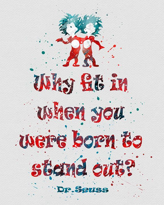 "Dr Seuss Quotes About Friendship: ""Why Fit In...?"" Dr. Seuss Quote"