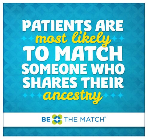 Did you know that patients are most likely to match someone who shares their ancestry? Learn more about marrow donation and Be The Match®. http://marrow.org/Join/Myths_and_Facts/Myths___Facts_about_Donation.aspx