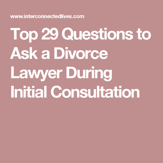 Top 29 Questions To Ask A Divorce Lawyer During Initial