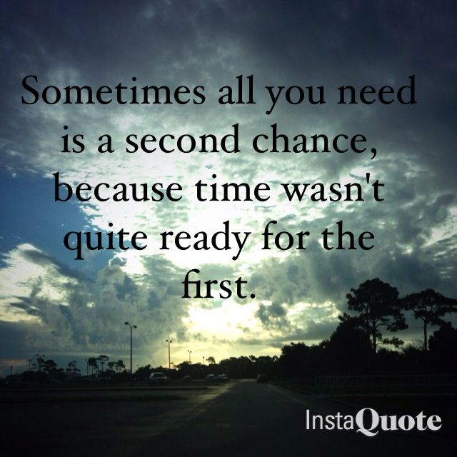 Sometimes All You Need Is A Second Chance Because Time Wasnt Quite